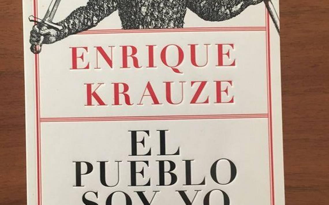 """Lea aquí reseña del libro """"EL PUEBLO SOY YO"""" de Enrique Krauze - El Heraldo  de Chihuahua"""